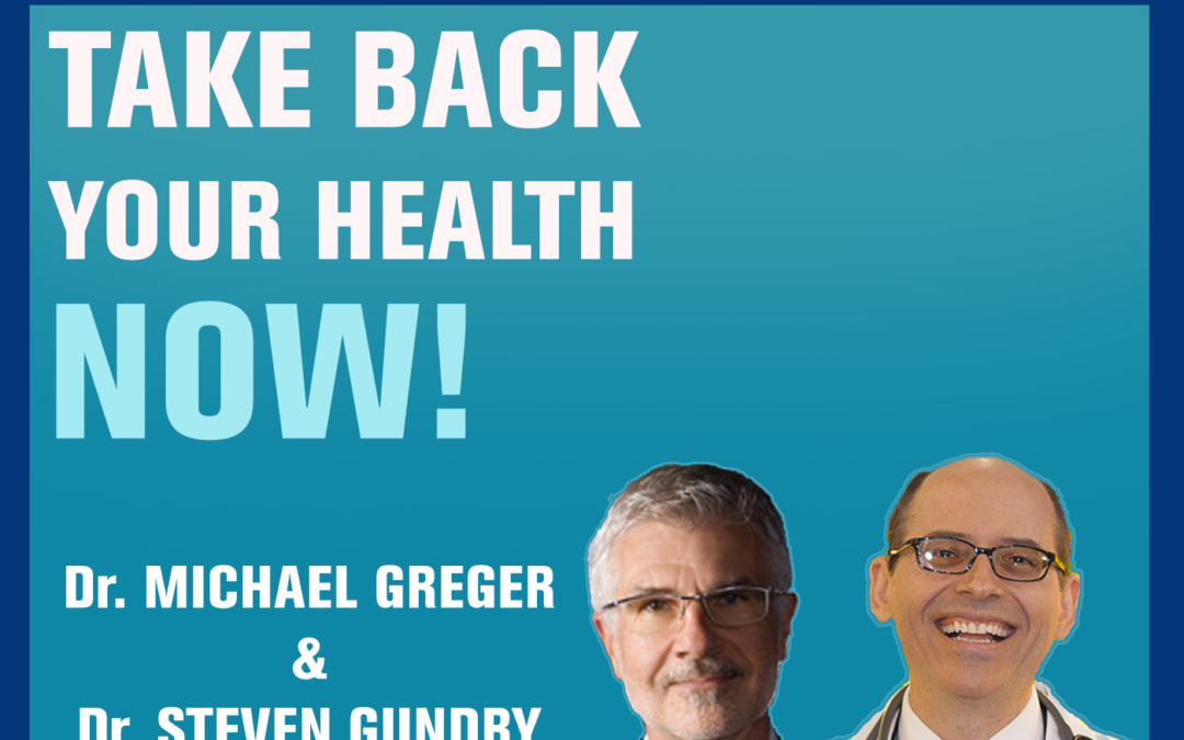 25: Keeping Your Gut Health up to Par — Dr. Steven Gundry & Dr. Michael Greger